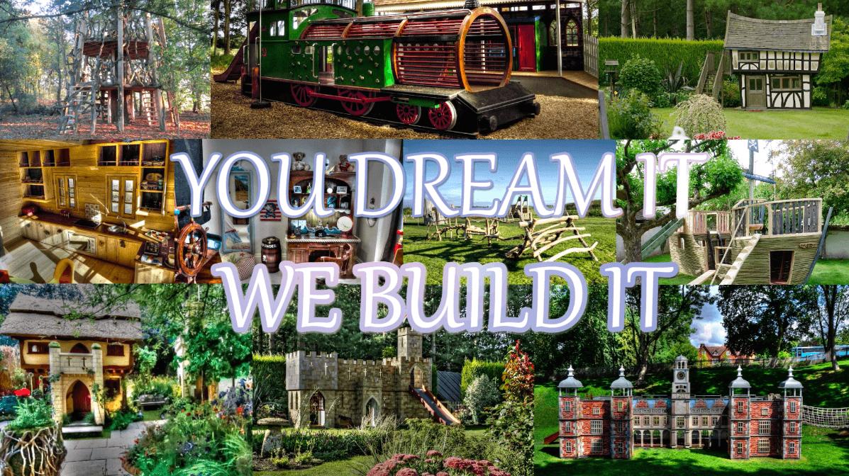 You Dream It We Build It